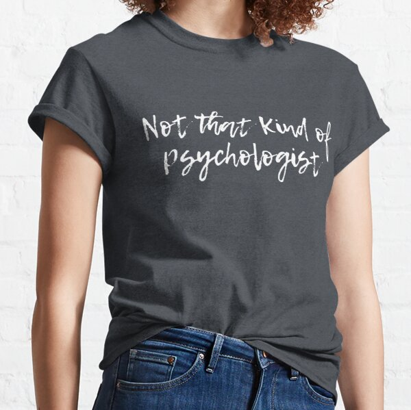 Not That Kind of Psychologist - White Classic T-Shirt