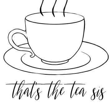 That's the tea sis by Margot25