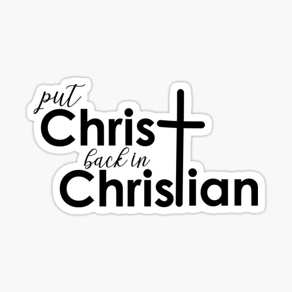 Put Christ back in Christian Sticker