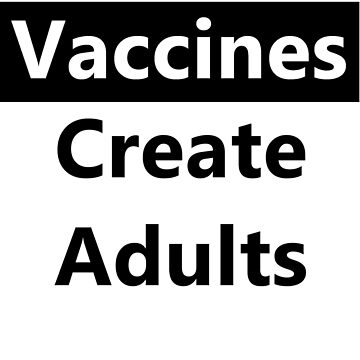 Vaccines Create Adults by xJLe