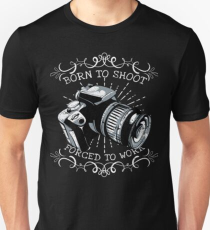 Born To Shoot Witty Sarcastic Photographer Quote  T-Shirt