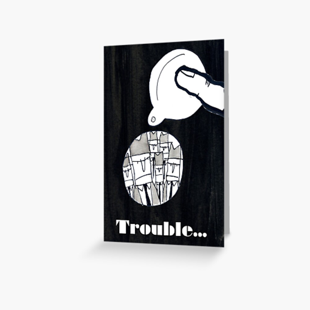Trouble Greeting Card