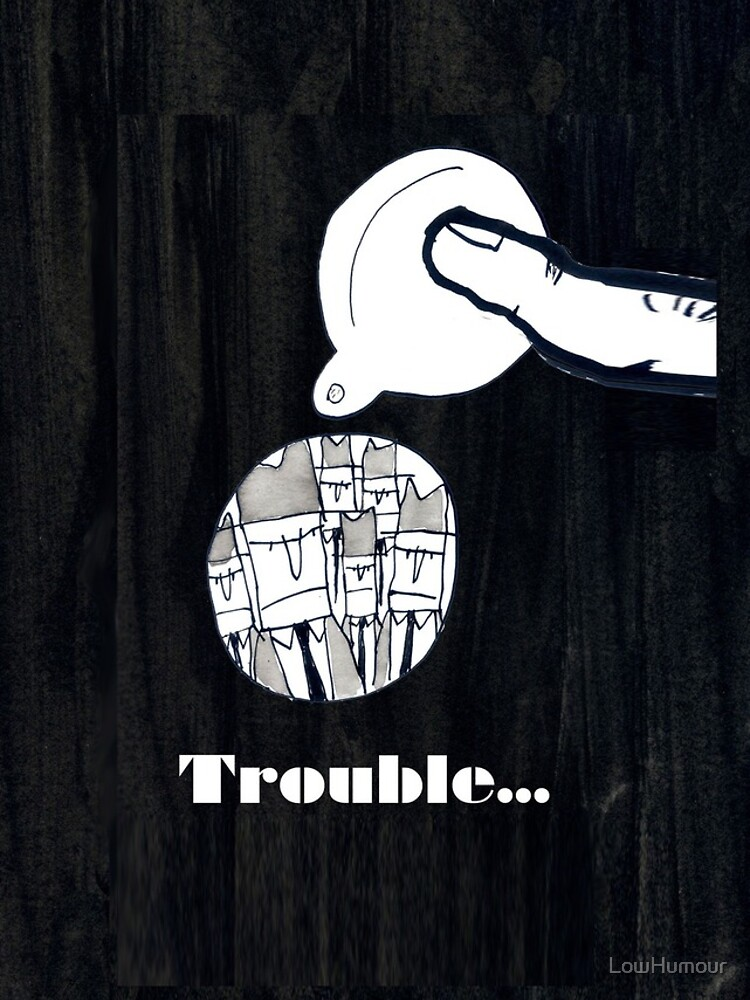 Trouble by LowHumour