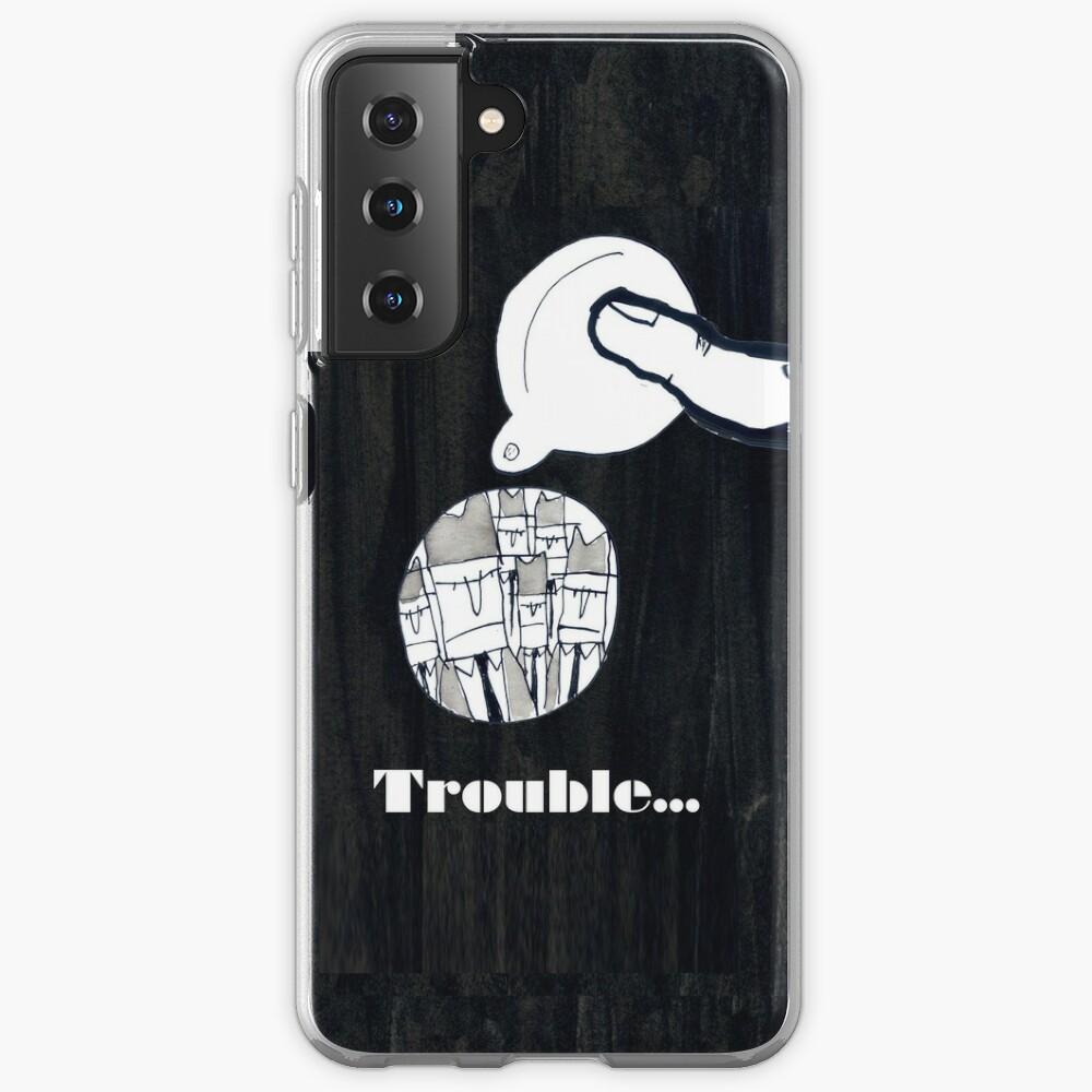 Trouble Samsung Galaxy Phone Case