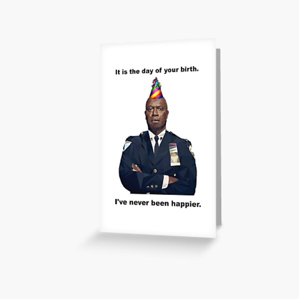 It is the day of your birth! Capt. Holt has never been happier! Greeting Card
