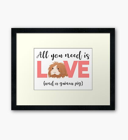 GUINEA PIG - ALL YOU NEED IS LOVE AND A GUINEA PIG Framed Print