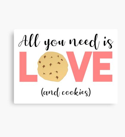 Cookies - All you need is LOVE and COOKIES Canvas Print