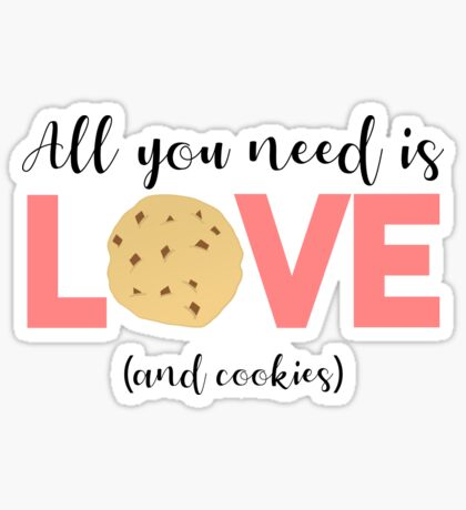 Cookies - All you need is LOVE and COOKIES Sticker