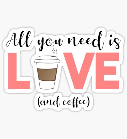 COFFEE - All you need is love and coffee Sticker