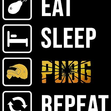 Eat Sleep PUBG Repeat - Game Nerds daily life Gift Ideas by GameTheoryShop