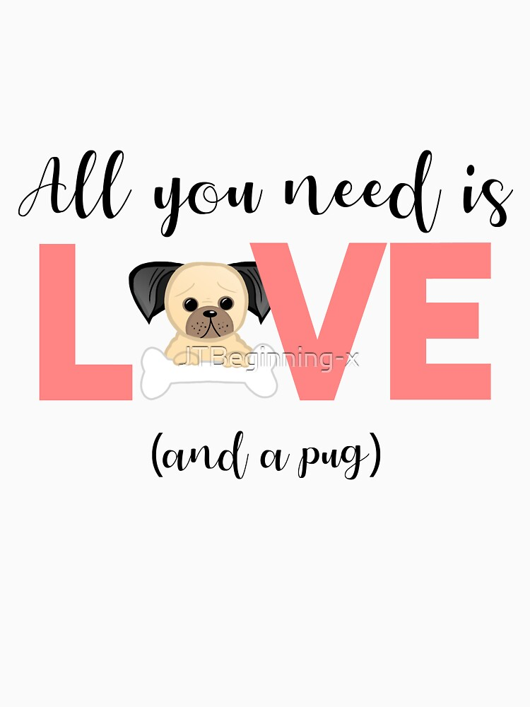 Pug - All you need is love and a pug by JTBeginning-x