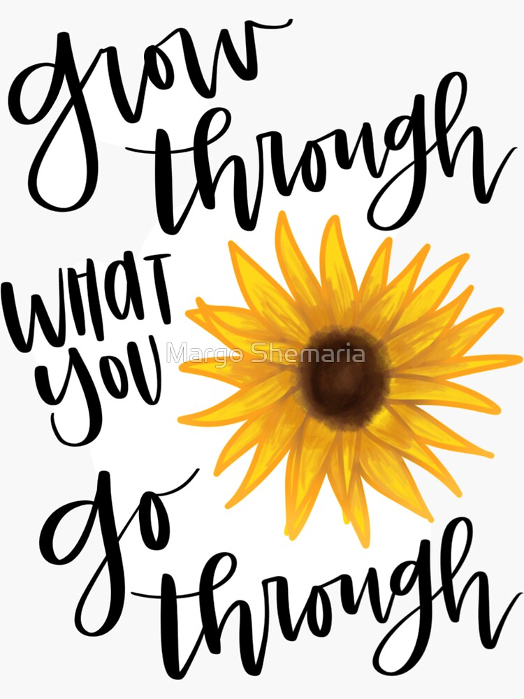 Grow Through What You Go Through by mshem