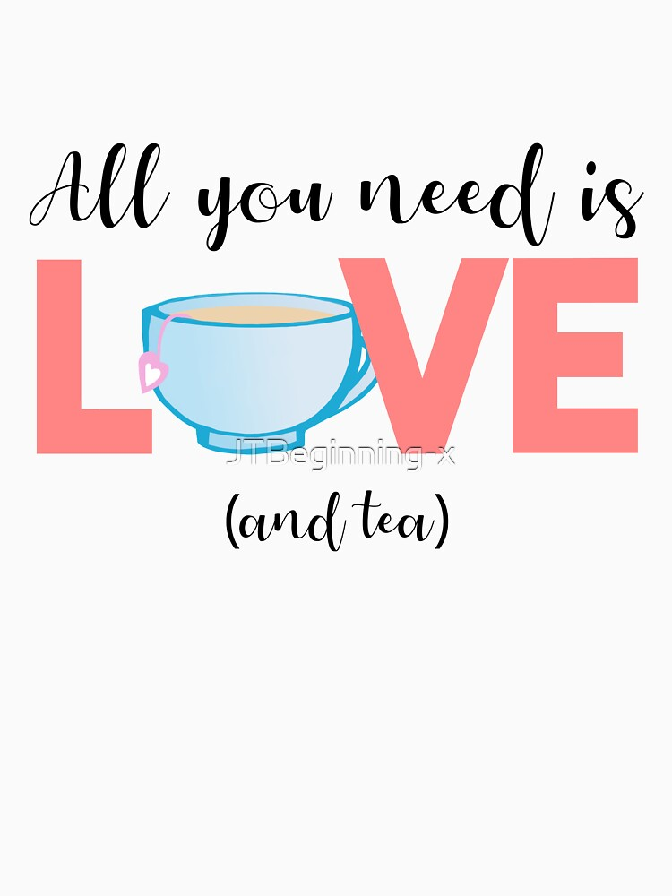 TEA - All you need is love and TEA by JTBeginning-x