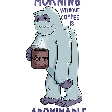 Yeti in the morning - The Abominable Snowman before his first coffee by StedeBonnet