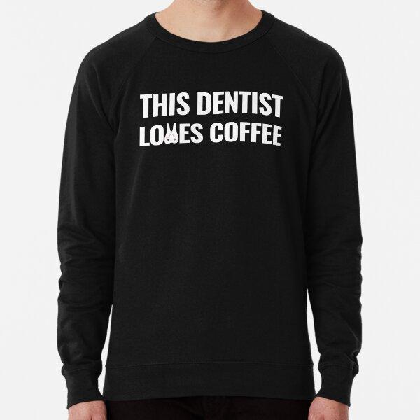This Dentist Loves Coffee Lightweight Sweatshirt