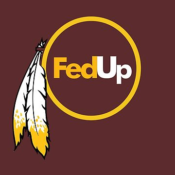 Redskins - Fed Up with Feathers by mymainmandeebo