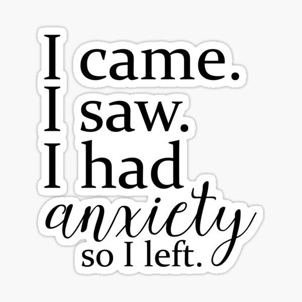 I came. I saw. I had anxiety so I left. Sticker