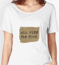 Will Code For Food Women's Relaxed Fit T-Shirt