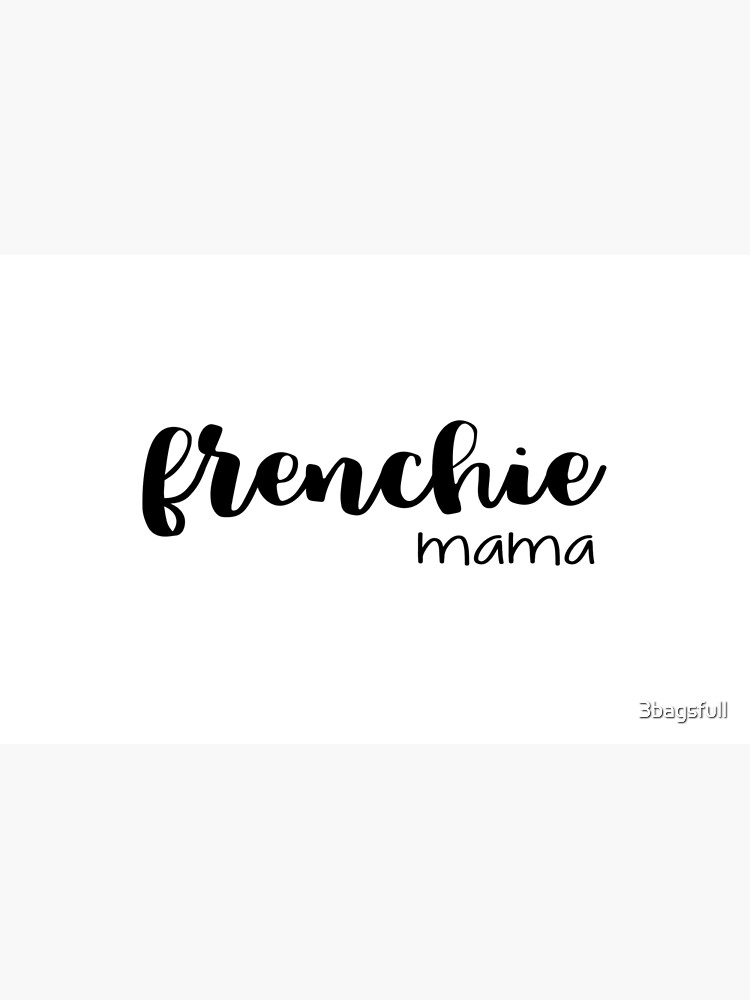 frenchie mama  by 3bagsfull