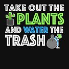 Take Out The Plants and Water The Trash - Nour Zikra by NourZikra