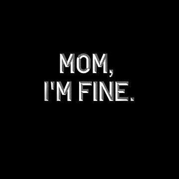 Mom I'm Fine Meme Funny T-shirt by ravishdesigns