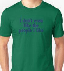 I don't even like the people I like Unisex T-Shirt