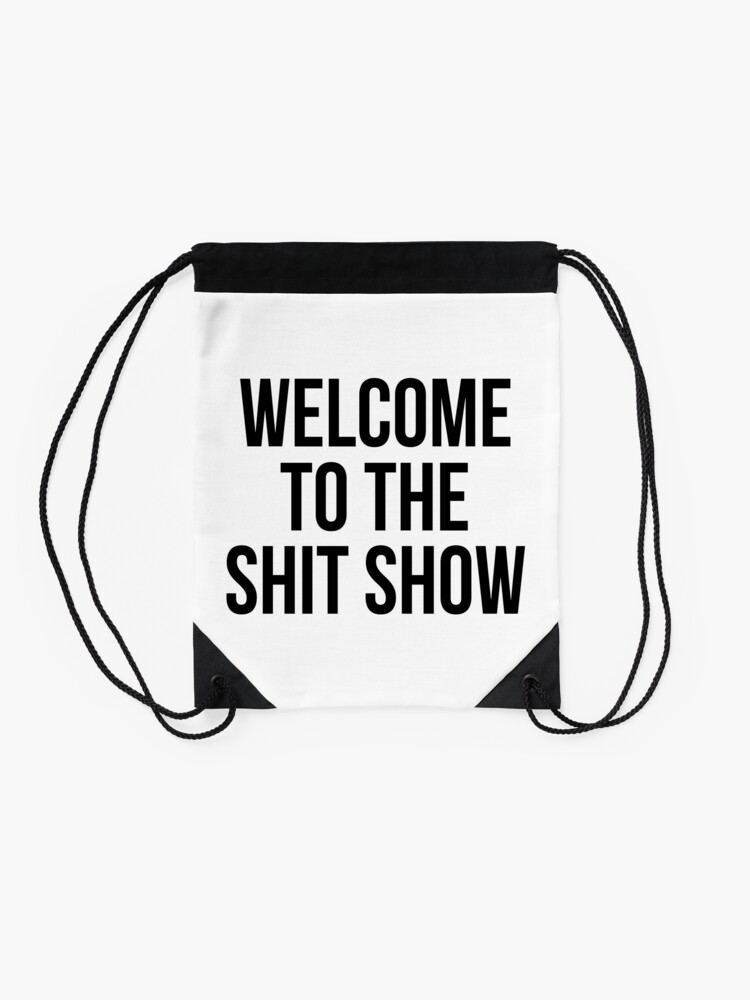 Alternate view of welcome to the shit show Drawstring Bag