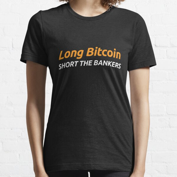 Long Bitcoin, Short The Bankers Essential T-Shirt