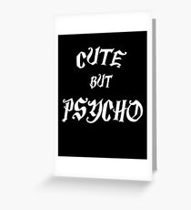 Cute but psycho funny cool gift Greeting Card