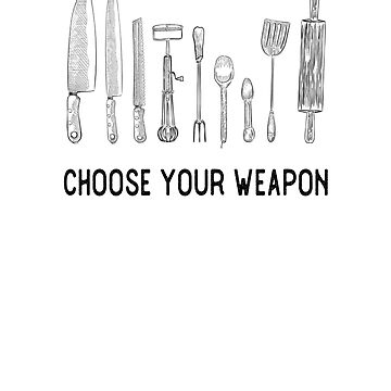 Choose Your Weapon, Chef, Cook or Baker Print by leeseylee