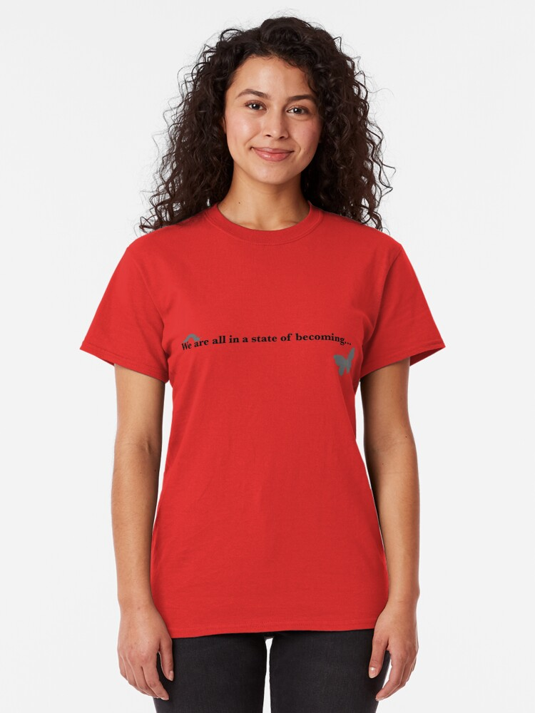 Alternate view of We are all in a state of becoming... Classic T-Shirt