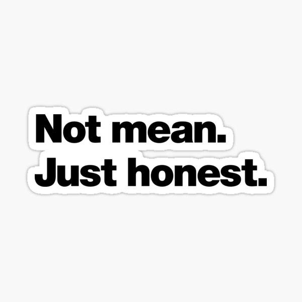 Not mean. Just honest. Sticker