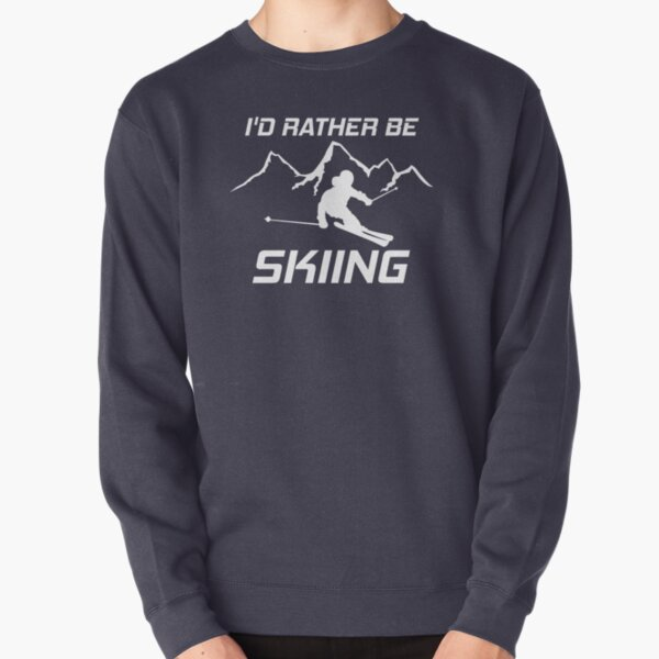 I'd Rather Be Skiing Funny Skier Ski Snowboard Mountain Silhouette  Pullover Sweatshirt