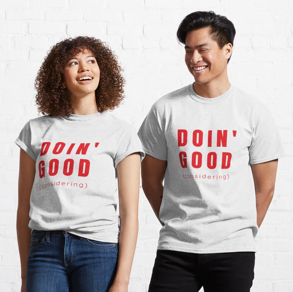 Doin' Good, Considering  Classic T-Shirt