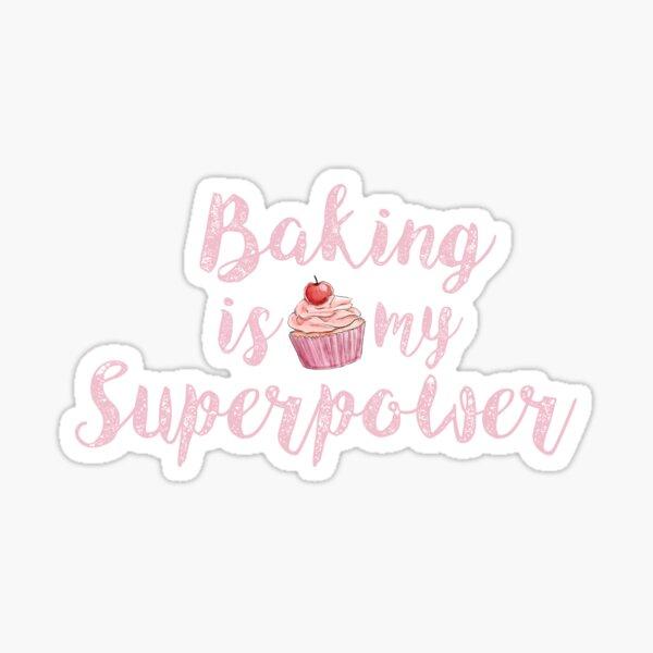Baking is my Superpower Sticker