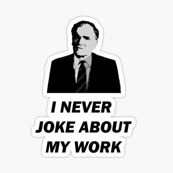 Je ne plaisante pas à propos de mon travail Sticker