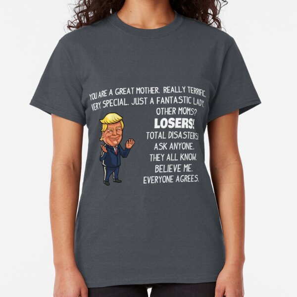 Funny Trump Gifts For Mother (You Are A Great Mother) Classic T-Shirt