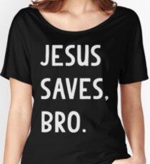 Jesus Saves, Bro T Shirt Women's Relaxed Fit T-Shirt