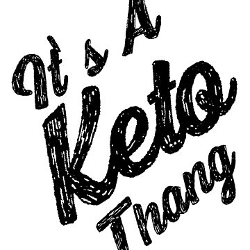 It's A Keto Thang No. 1 by StephanieBrock