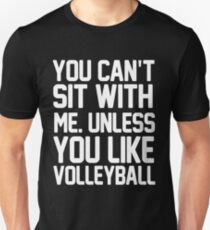 You Can't Sit With Me Unless You Like Volleyball Unisex T-Shirt