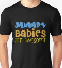 January Babies Are Awesome Unisex T-Shirt