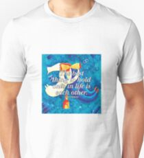 The best thing to hold onto in life is each other T-Shirt