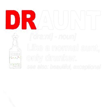 Tequila Draunt like a normal aunt only drunker by Thanada