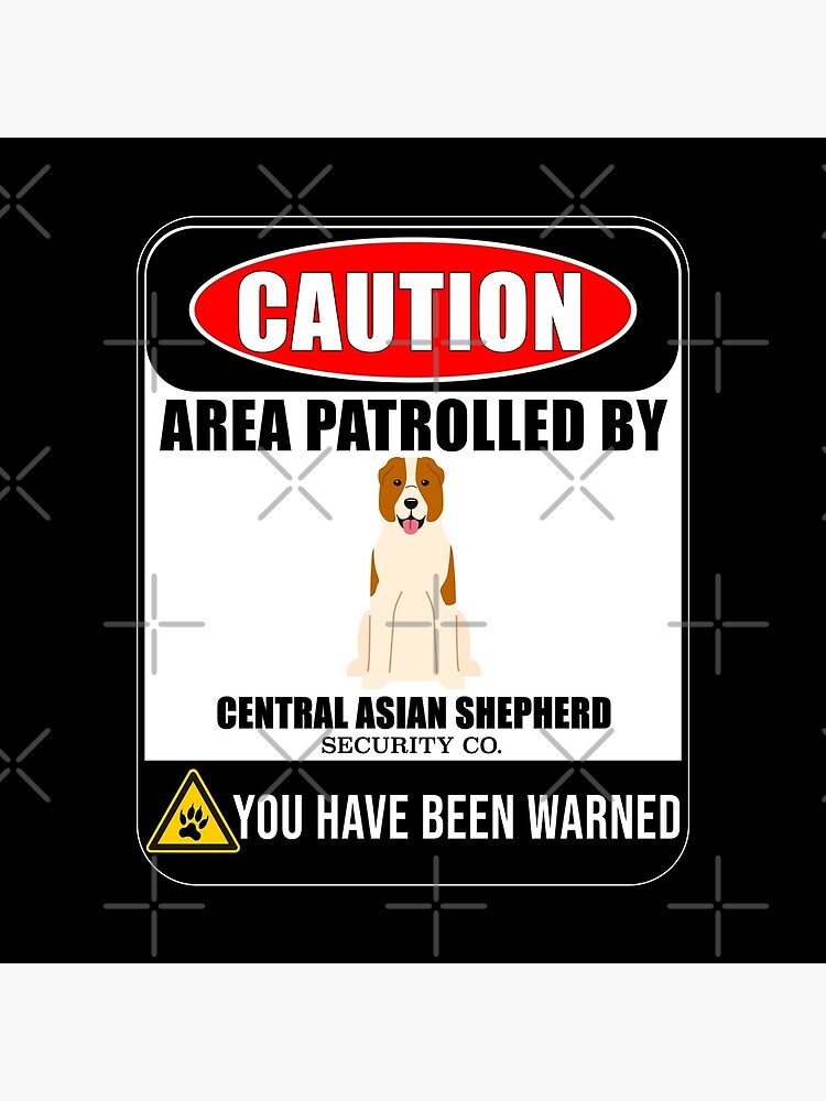 Caution Area Patrolled By Central Asian Shepherd Security  Sign Sticker - Funny Gift For Central Asian Shepherd Dog Owner by dog-gifts