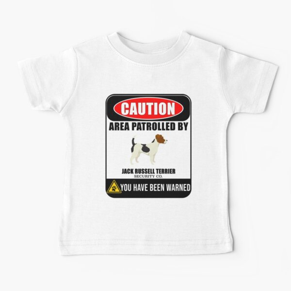 Caution Area Patrolled By Jack Russell Terrier Security  Sign Sticker - Funny Gift For Jack Russell Terrier Dog Owner Baby T-Shirt