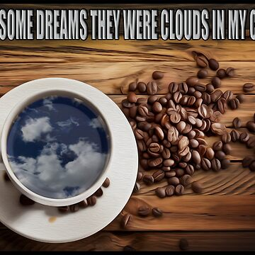 CLOUDS IN MY COFFEE by STHREEP