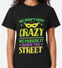 Mardi Gras We Don't Hide Crazy We Parade It Down The Street Classic T-Shirt