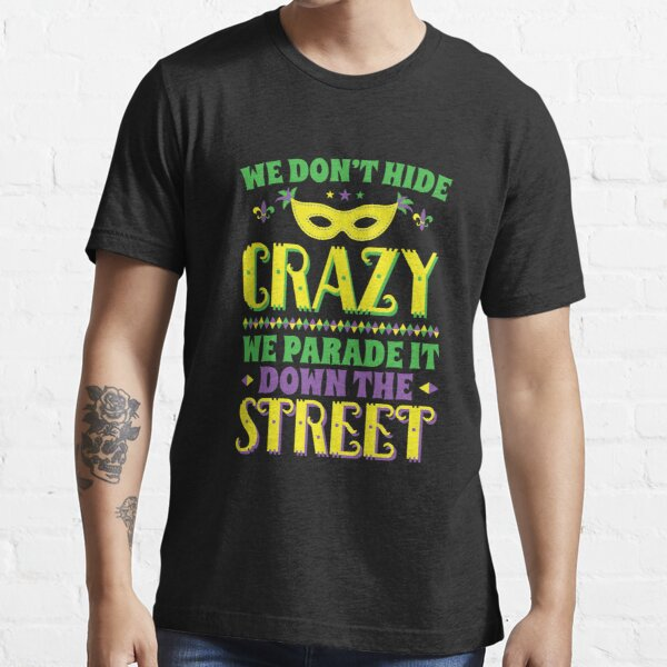 Mardi Gras We Don't Hide Crazy We Parade It Down The Street Essential T-Shirt