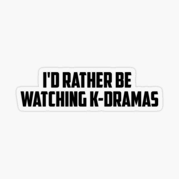 I'd rather be watching k dramas Transparent Sticker