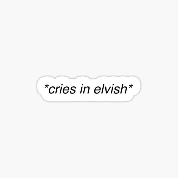 Cries in Elvish Sticker